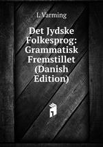 Det Jydske Folkesprog: Grammatisk Fremstillet (Danish Edition)