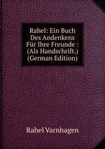 Rahel: Ein Buch Des Andenkens Fr Ihre Freunde : (Als Handschrift.) (German Edition)