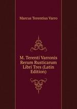 M. Terenti Varronis Rerum Rusticarum Libri Tres (Latin Edition)
