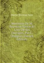 Sentences De M. Terentius Varron Et Liste De Ses Ouvrages, Par C. Chappuis (French Edition)