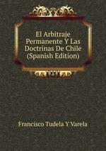 El Arbitraje Permanente Y Las Doctrinas De Chile (Spanish Edition)