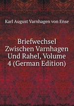 Briefwechsel Zwischen Varnhagen Und Rahel, Volume 4 (German Edition)