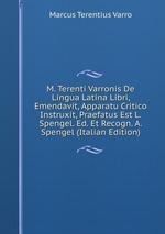 M. Terenti Varronis De Lingua Latina Libri, Emendavit, Apparatu Critico Instruxit, Praefatus Est L. Spengel. Ed. Et Recogn. A. Spengel (Italian Edition)