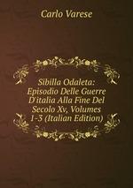 Sibilla Odaleta: Episodio Delle Guerre D`italia Alla Fine Del Secolo Xv, Volumes 1-3 (Italian Edition)