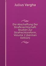 Die Abschaffung Der Strafknechtschaft: Studien Zur Strafrechtsreform, Volume 2 (German Edition)
