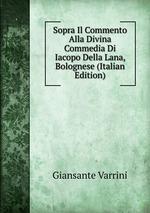 Sopra Il Commento Alla Divina Commedia Di Iacopo Della Lana, Bolognese (Italian Edition)