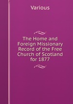 The Home and Foreign Missionary Record of the Free Church of Scotland for 1877