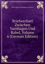 Briefwechsel Zwischen Varnhagen Und Rahel, Volume 6 (German Edition)