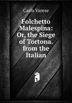 Folchetto Malespina: Or, the Siege of Tortona. from the Italian