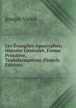 Les vangiles Apocryphes; Histoire Littraire, Forme Primitive, Transformations (French Edition)