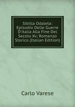 Sibilla Odaleta: Episodio Delle Guerre D`italia Alla Fine Del Secolo Xv; Romanzo Storico (Italian Edition)