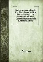 Nahrungsmittelchemie, Ein Illustriertes Lexikon Der Nahrungs- Und Genussmittel Sowie Gebrauchsgegenstnde (German Edition)