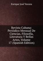 Revista Cubana: Peridico Mensual De Ciencias, Filosofa, Literatura Y Bellas Artes, Volume 17 (Spanish Edition)