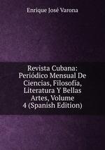 Revista Cubana: Peridico Mensual De Ciencias, Filosofa, Literatura Y Bellas Artes, Volume 4 (Spanish Edition)