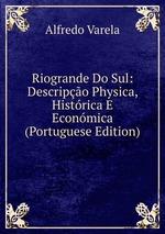 Riogrande Do Sul: Descripo Physica, Histrica E Econmica (Portuguese Edition)