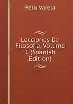 Lecciones De Filosofa, Volume 1 (Spanish Edition)