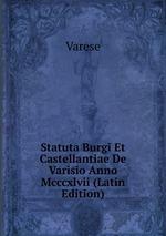 Statuta Burgi Et Castellantiae De Varisio Anno Mcccxlvii (Latin Edition)