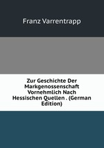 Zur Geschichte Der Markgenossenschaft Vornehmlich Nach Hessischen Quellen . (German Edition)