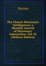 The Church Missionary Intelligencer, a Monthly Journal of Missionary Information. Vol. IX (Maltese Edition)