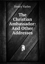 The Christian Ambassador: And Other Addresses