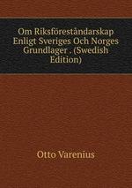 Om Riksfrestndarskap Enligt Sveriges Och Norges Grundlager . (Swedish Edition)