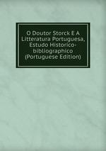 O Doutor Storck E A Litteratura Portuguesa, Estudo Historico-bibliographico (Portuguese Edition)