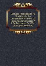Discurso Pronunciado Na Real Capella Da Universidade Na Festa Da Immaculada Conceio A 8 De Dezembro De 1894. (Portuguese Edition)