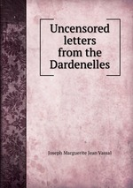 Uncensored letters from the Dardenelles