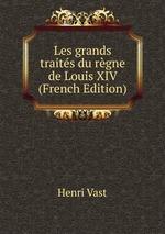 Les grands traits du rgne de Louis XIV (French Edition)