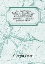 Vies Des Peintres, Sculpteurs Et Architectes. Tr. Par L. Leclanch Et Commentes Par P.a. Jeanron Et L. Leclanch (French Edition)