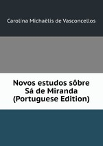 Novos estudos sbre S de Miranda (Portuguese Edition)