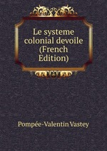 Le systeme colonial devoile (French Edition)