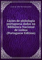 Lies de philologia portuguesa dadas na Biblioteca Nacional de Lisboa (Portuguese Edition)