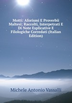 Motti: Aforismi E Proverbii Maltesi; Raccolti, Interpetrati E Di Note Esplicative E Filologiche Corredati (Italian Edition)