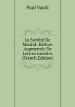 La Socit De Madrid: dition Augmente De Lettres Indites (French Edition)