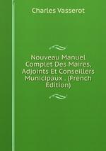 Nouveau Manuel Complet Des Maires, Adjoints Et Conseillers Municipaux . (French Edition)