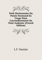 Petit Dictionnaire Du Patois Normand En Usage Dans L`arrondissement De Pont-Audemer (French Edition)