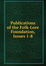 Publications of the Folk-Lore Foundation, Issues 1-8