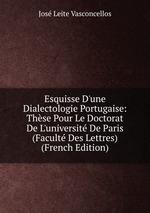 Esquisse D`une Dialectologie Portugaise: Thse Pour Le Doctorat De L`universit De Paris (Facult Des Lettres) (French Edition)
