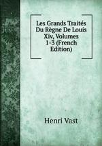 Les Grands Traits Du Rgne De Louis Xiv, Volumes 1-3 (French Edition)