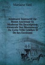 Itinraire Instructif De Rome Ancienne Et Moderne Ou Description Gnrale Des Monumens . De Cette Ville Clbre Et De Ses Environs