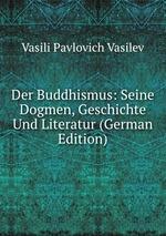 Der Buddhismus. Seine Dogmen, Geschichte Und Literatur