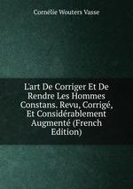 L`art De Corriger Et De Rendre Les Hommes Constans. Revu, Corrig, Et Considrablement Augment (French Edition)
