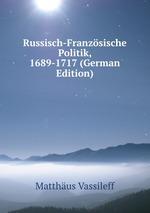 Russisch-Franzsische Politik, 1689-1717 (German Edition)