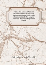 Michaelis Antonii Vassalli Mylsen Phoenico-Punicum Sive Grammatica Melitensis. (Grammatica Della Lingua Maltese) Accresciuta (Italian Edition)