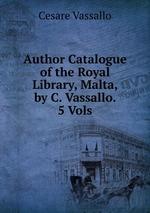Author Catalogue of the Royal Library, Malta, by C. Vassallo. 5 Vols