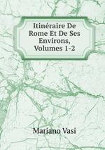 Itinraire De Rome Et De Ses Environs, Volumes 1-2