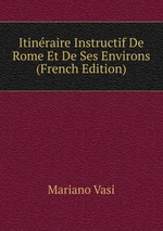 Itinraire Instructif De Rome Et De Ses Environs (French Edition)