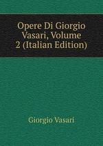 Opere Di Giorgio Vasari, Volume 2 (Italian Edition)