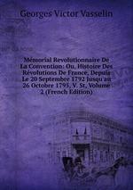 Mmorial Revolutionnaire De La Convention: Ou, Histoire Des Rvolutions De France, Depuis Le 20 Septembre 1792 Jusqu`au 26 Octobre 1795, V. St, Volume 2 (French Edition)